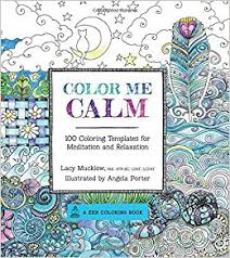 Color Me Calm 100 Coloring Templates For Meditation And Relaxation A Zen Book Lacy Mucklow Angela Porter 0499991687558 Amazon Books
