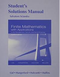 Student Solutions Manual For Finite Mathematics With Applications In The Management Natural And Social Sciences