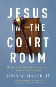 Jesus In The Courtroom Written By John Mauck Christian Lawyer And Advocate Published Moody Press Seeks To Do All Four Excellently