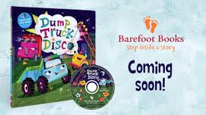 100 Dump Trucks Videos Barefoot Books Introducing Our New Groovin Singalong Truck