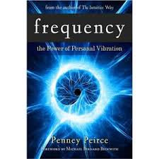 Frequency The Power Of Personal Vibration By Penney Peirce