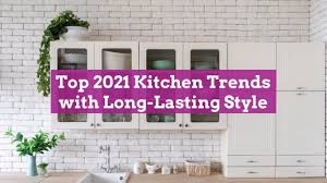 top 2021 kitchen trends with lasting style