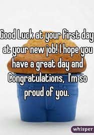 Good Luck At Your First Day New Job I Hope You Have A Great And Congratulations