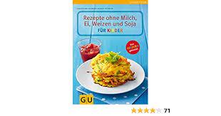 rezepte ohne milch ei weizen und soja für kinder gu