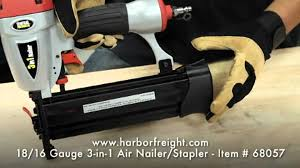 Manual Floor Nailer Harbor Freight by 18 16 Gauge 3 In 1 Air Nailer Stapler 68057 Youtube