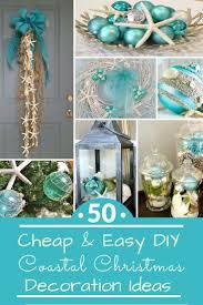 Office Christmas Decorating Ideas On A Budget by 50 Cheap U0026 Easy Diy Coastal Christmas Decorations Coastal