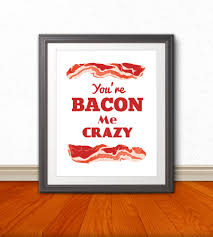 Youre Bacon Me Crazy Kitchen Print Art Decor Wall Home Sign