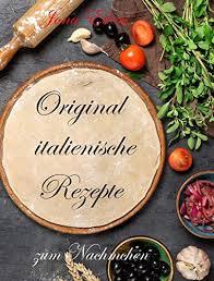 original italienische rezepte zum nachmachen küchen 1 german edition