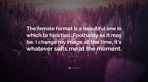 Lydia Lunch Quote The Female Format Is A Beautiful One In Which To Function