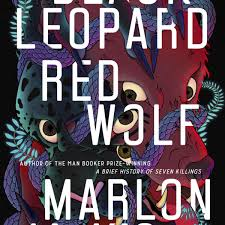 Black Leopard Red Wolf Is Epic Tale By Marlon James