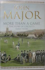More Than A Game The Story Of Cricket S Early Years By John Major