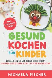 gesund kochen für kinder schnell einfach mit und für