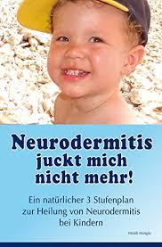 neurodermitis juckt mich nicht mehr ein natürlicher 3 stufenplan zur heilung neurodermitis bei kindern