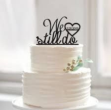 We Still Do Wedding Cake Topperacrylic Topper With Dateromantic Topperrustic For Design Word