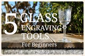Wood Carving Tools For Beginners Uk by 5 Essential Beginners Glass Engraving Tools And How To Use Them