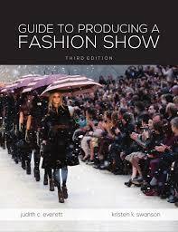 Fashion Show Production GUIDE TO PRODUCING AFASHION SHOWt H I R D E T O N Judith C Everett Kristen K Swanson