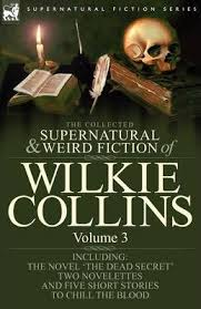 The Collected Supernatural And Weird Fiction Of Wilkie Collins Au