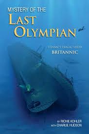 Rms Olympic Sinking U Boat by Mystery Of The Last Olympian Titanic U0027s Tragic Sister Britannic