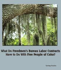 bureau free what do freedmen s bureau labor contracts to do with free