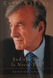 Encore And The Sea Is Never Full Memoirs Elie Wiesel Translated From French By Marion