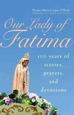 Our Lady of Fatima: 100 Years of Stories, Prayers, and Devotions [Book]