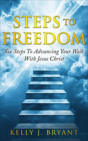 Steps To Freedom Six Advancing Your Walk With Jesus Christ By Bryant