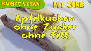 veganer apfelkuchen ohne zucker und ohne fett kuchen ohne zucker ei milch koch s vegan