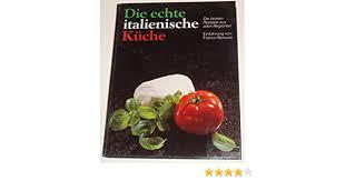 die echte italienische küche die besten rezepte aus allen