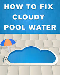 Cloudy Water From Sink by How To Fix Cloudy Pool Water Cloudy Pool Water Pool Water And Water