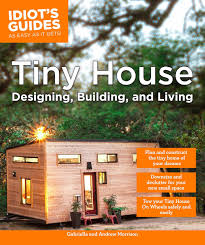 100 Designing Home Tiny House Building Living Idiots Guides Andrew