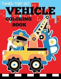 100 Cars And Trucks And Things That Go Vehicle Coloring Book Transportation Coloring Book