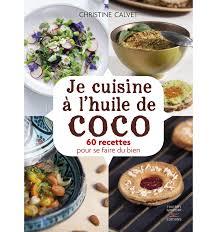 huile cuisine livres je cuisine à l huile de coco christine calvet nutrivi