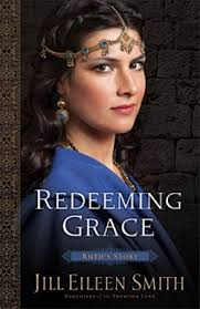 Redeeming Grace By Jill Eileen Smith When Famine Visits Bethlehem Boaz Holds Out Hope For Rain While His Relative Elimelech Moves Wife Naomi And