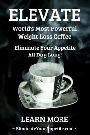 ELIMINATE YOUR APPETITE WITH ELEVATE COFFEE Our Brew Is The Worlds Most Healthy Weight Loss Coffee With All Day Appetite Suppression Learn More