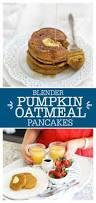 Pumpkin Pancakes W Bisquick by Blender Pumpkin Oatmeal Pancakes One Lovely Life