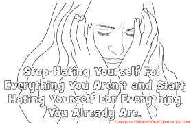 Snarky Coloring Page Funny Stop Hating Yourself Inspirational Quote