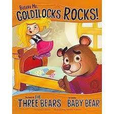 Believe Me Goldilocks Rocks The Story Of Three Bears As Told