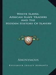 White Slaves - African Slave Traders | Slavery | Slavery In The ... Watsons Web The Project Gutenberg Ebook Of Cotton Is King And Proslavery Abolish Human Abortion August 2011 45 Best 161700 Images On Pinterest 17th Century Anonymous 32 New Civil Warslavery Nfiction Genovese Slavery In White Black 2008 Southern United Albert Rockwood Mormonite Musings American Indians Childrens Literature Aicl Race Iq Debate Serves No Purpose National Review 165 The History Slavery Rights