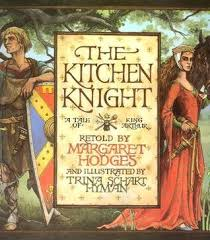 The Kitchen Knight A Tale Of King Arthur By Margaret Hodges