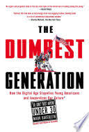 The Dumbest Generation How Digital Age Stupefies Young Americans And Mark Bauerlein Limited Preview