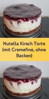 nutella kirsch torte mit cremefine ohne backen kuchen