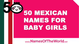 50 Mexican Names For Baby Girls The Best Baby Names Www