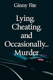 Lying Cheating And Occasionally Murder By Ginny Fite