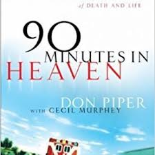 90 Minutes In Heaven A True Story Of Death And Life By Piper Don