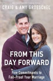 From This Day Forward Five Commitments To Fail Proof Your Marriage