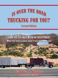 Is Over The Road Trucking For You? EBook By Gordon J. Knapp ... Over The Road Trucking Srt Otr Jobs Available Experienced Cdl Drivers Truck Eating Healthy And Staying Fit The Driver Tmc Overtheroad Amazing Logistics Drive Act Would Let 18yearolds Drive Commercial Trucks Inrstate Waymos Selfdriving Will Start Delivering Freight In Atlanta Todays Challenges Insuring Industry American Team Henderson For Long Haul How To Get A Job As