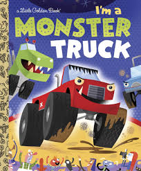 I'm A Monster Truck (Little Golden Book): Dennis R. Shealy, Bob ...