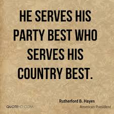 He Serves His Party Best Who Country