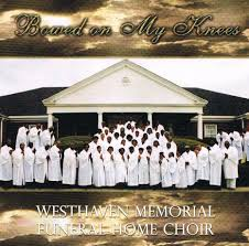 WESTHAVEN MEMORIAL FUNERAL HOME CHOIR BOWED ON MY KNEES