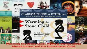 PDF Warming The Stone Child Myths Stories About Abandonment And Unmothered Download Online